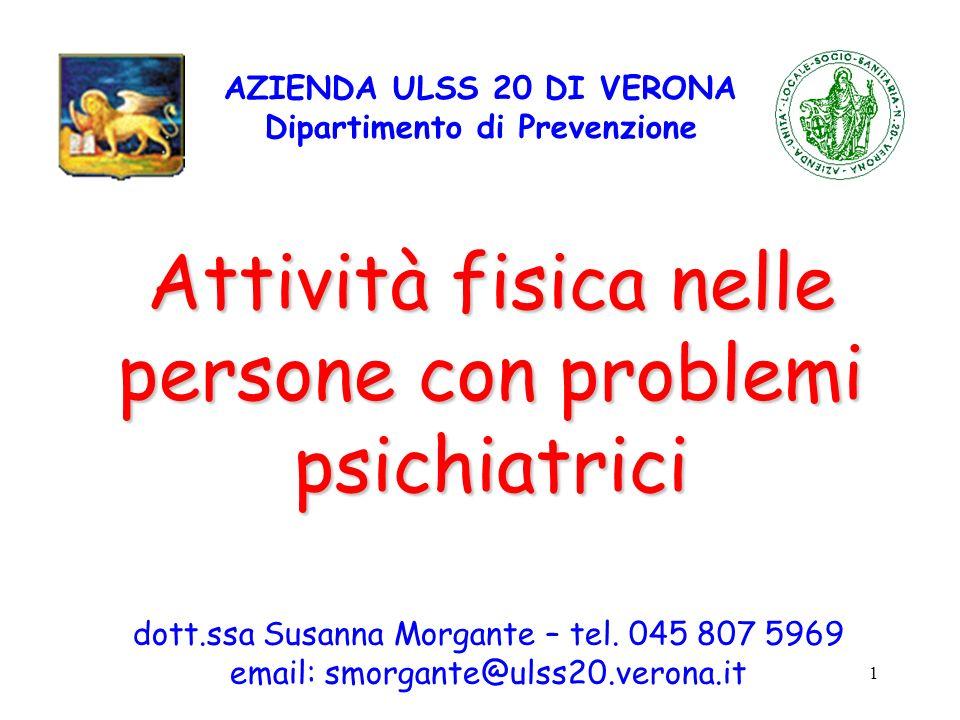 1 AZIENDA ULSS 20 DI VERONA Dipartimento di Prevenzione Attività fisica nelle persone con problemi psichiatrici dott.ssa Susanna Morgante – tel. 045 8