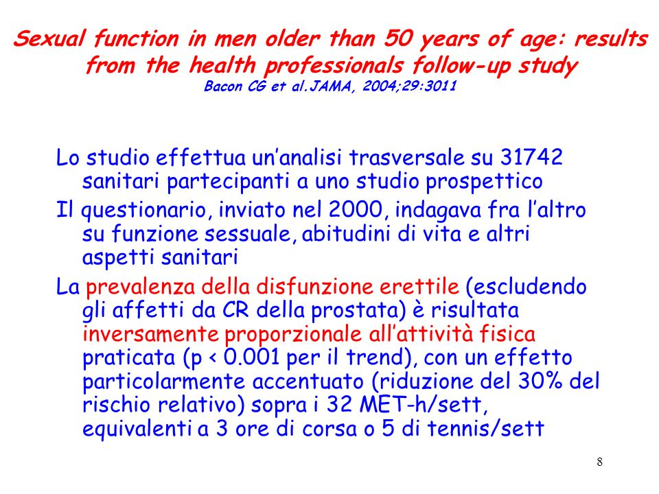 8 Sexual function in men older than 50 years of age: results from the health professionals follow-up study Bacon CG et al.JAMA, 2004;29:3011 Lo studio