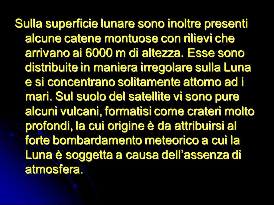 Sulla superficie lunare sono inoltre presenti alcune catene montuose con rilievi che arrivano ai 6000 m di altezza. Esse sono distribuite in maniera i