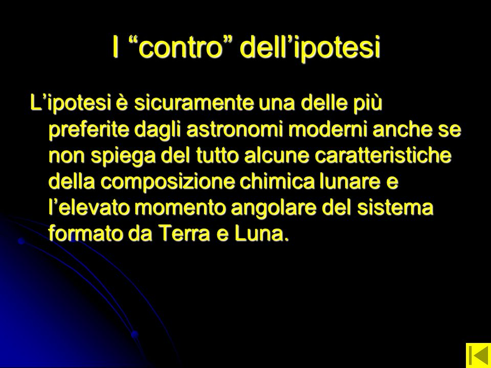 I contro dellipotesi Lipotesi è sicuramente una delle più preferite dagli astronomi moderni anche se non spiega del tutto alcune caratteristiche della