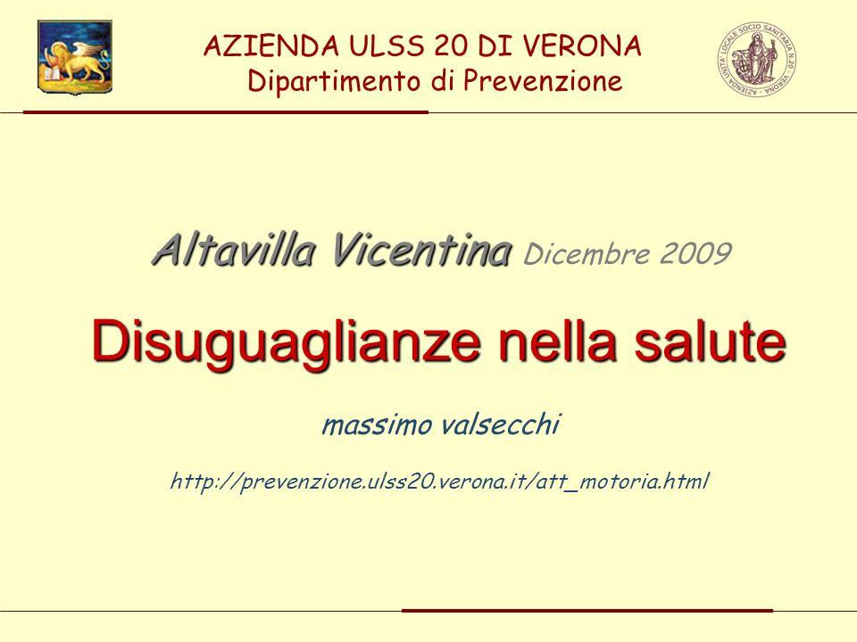 Altavilla Vicentina Altavilla Vicentina Dicembre 2009 Disuguaglianze nella salute massimo valsecchi http://prevenzione.ulss20.verona.it/att_motoria.html AZIENDA ULSS 20 DI VERONA Dipartimento di Prevenzione