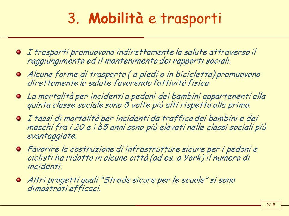 3. Mobilità e trasporti I trasporti promuovono indirettamente la salute attraverso il raggiungimento ed il mantenimento dei rapporti sociali. Alcune f