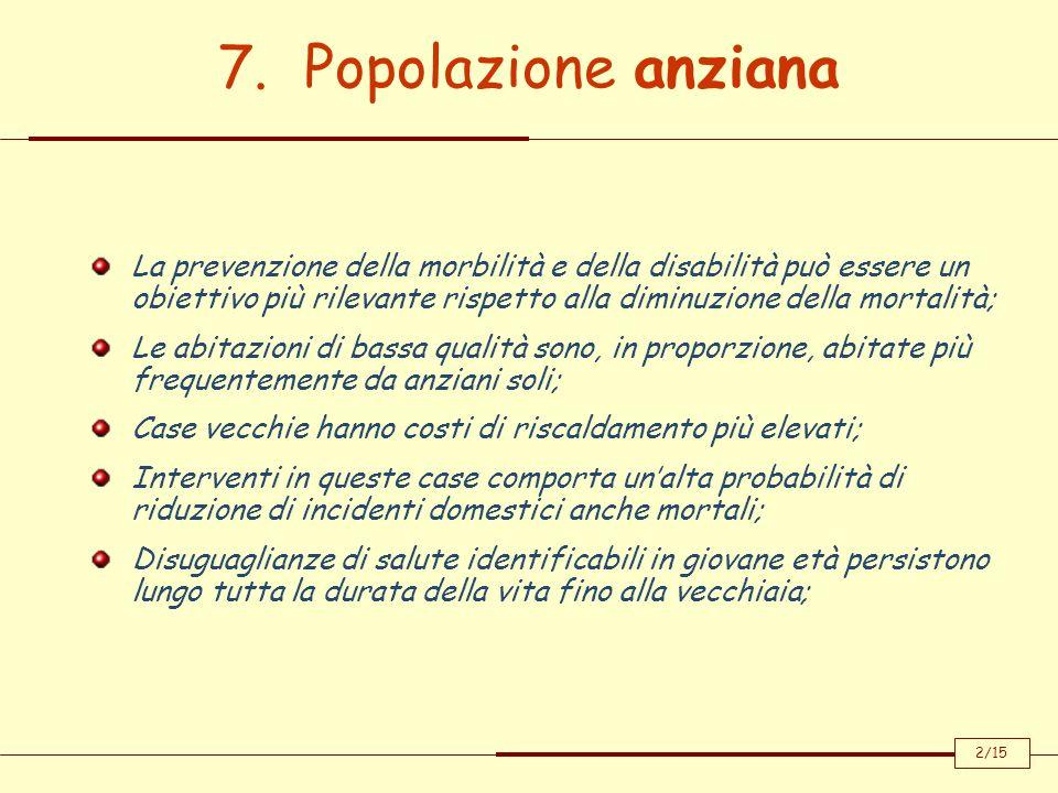 7. Popolazione anziana La prevenzione della morbilità e della disabilità può essere un obiettivo più rilevante rispetto alla diminuzione della mortali