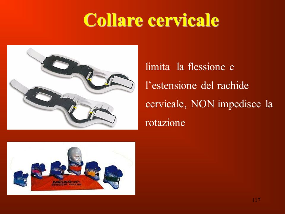 117 Collare cervicale limita la flessione e lestensione del rachide cervicale, NON impedisce la rotazione