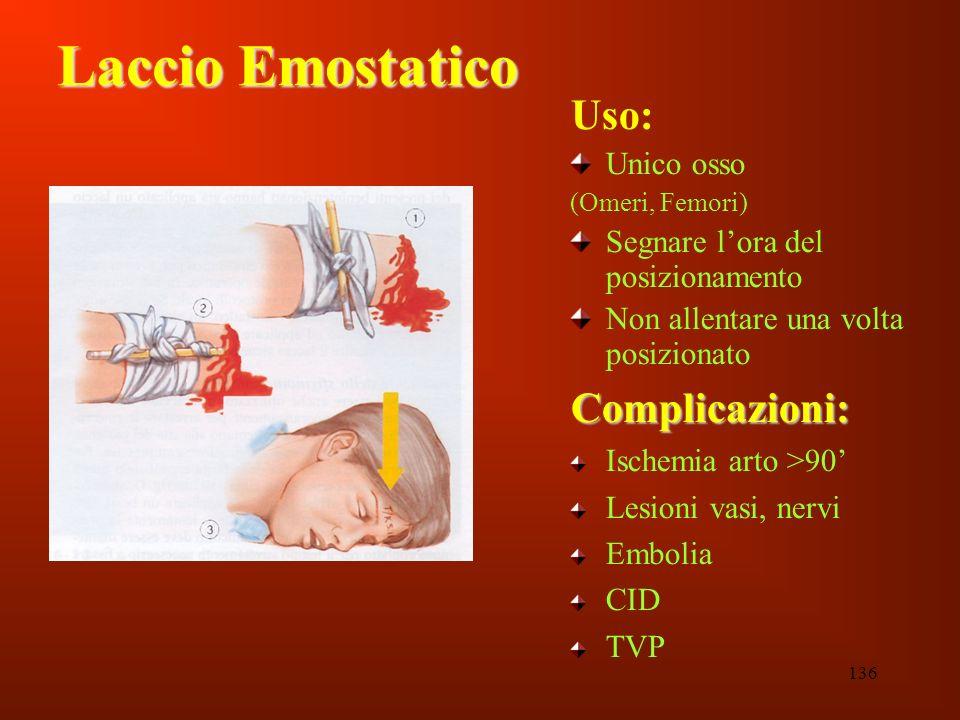 136 Laccio Emostatico Uso: Unico osso (Omeri, Femori) Segnare lora del posizionamento Non allentare una volta posizionato Complicazioni: Ischemia arto