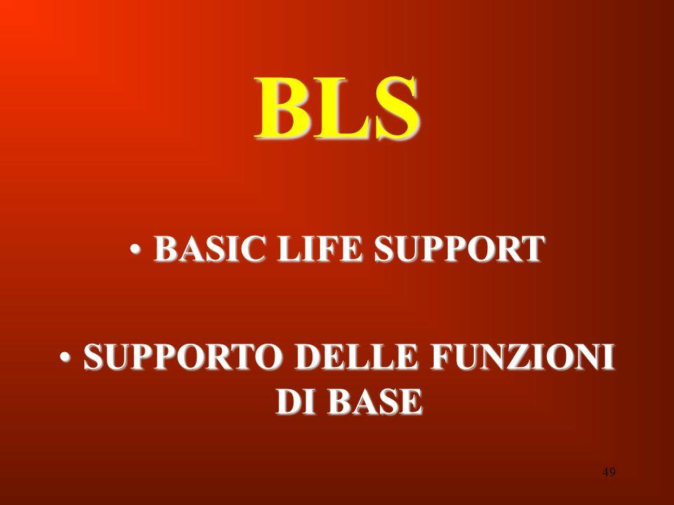 49 BLS BASIC LIFE SUPPORTBASIC LIFE SUPPORT SUPPORTO DELLE FUNZIONI DI BASESUPPORTO DELLE FUNZIONI DI BASE