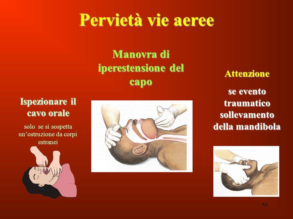 56 Attenzione se evento traumatico sollevamento della mandibola Manovra di iperestensione del capo Pervietà vie aeree Ispezionare il cavo orale solo s
