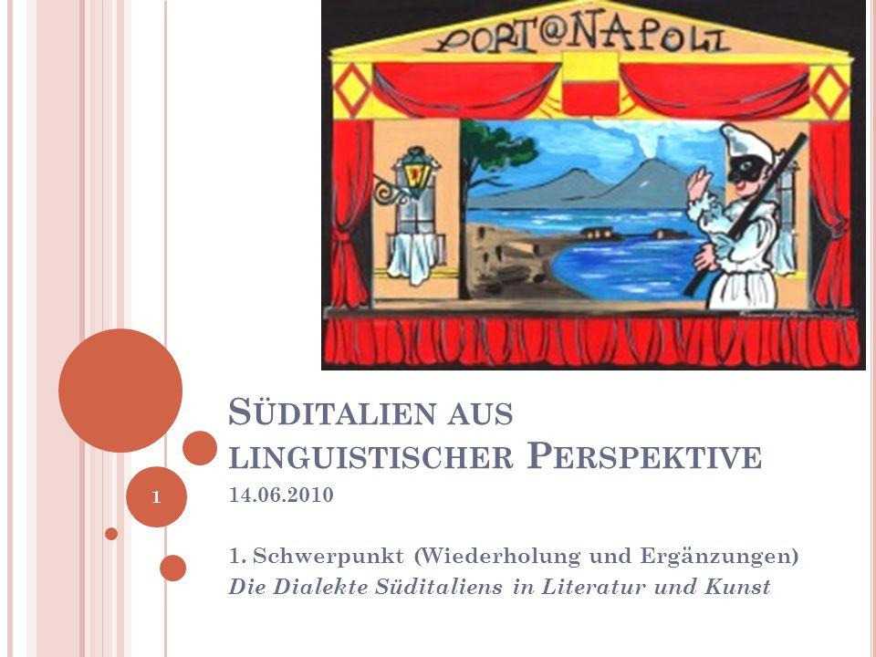 W IEDERHOLUNG UND E RGÄNZUNGEN Die Dialekte Süditaliens als literarisches und künstlerisch-dramaturgisches Ausdrucksmittel 2