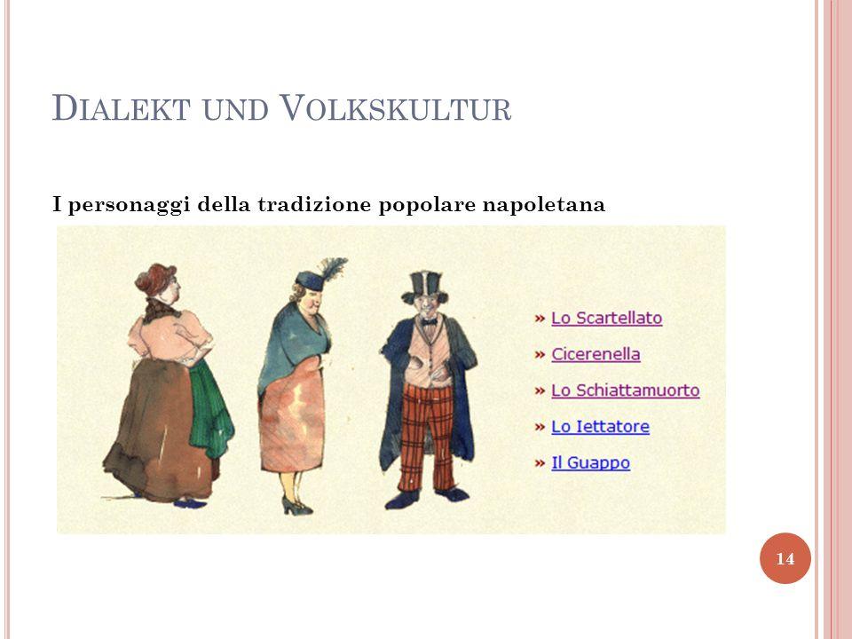 D IALEKT UND V OLKSKULTUR 14 I personaggi della tradizione popolare napoletana
