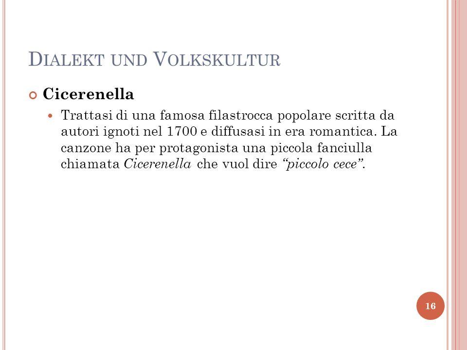 D IALEKT UND V OLKSKULTUR Cicerenella Trattasi di una famosa filastrocca popolare scritta da autori ignoti nel 1700 e diffusasi in era romantica. La c