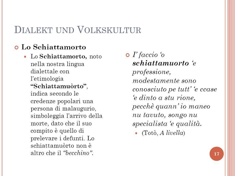D IALEKT UND V OLKSKULTUR 17 Lo Schiattamorto Lo Schiattamorto, noto nella nostra lingua dialettale con letimologia Schiattamuòrto, indica secondo le