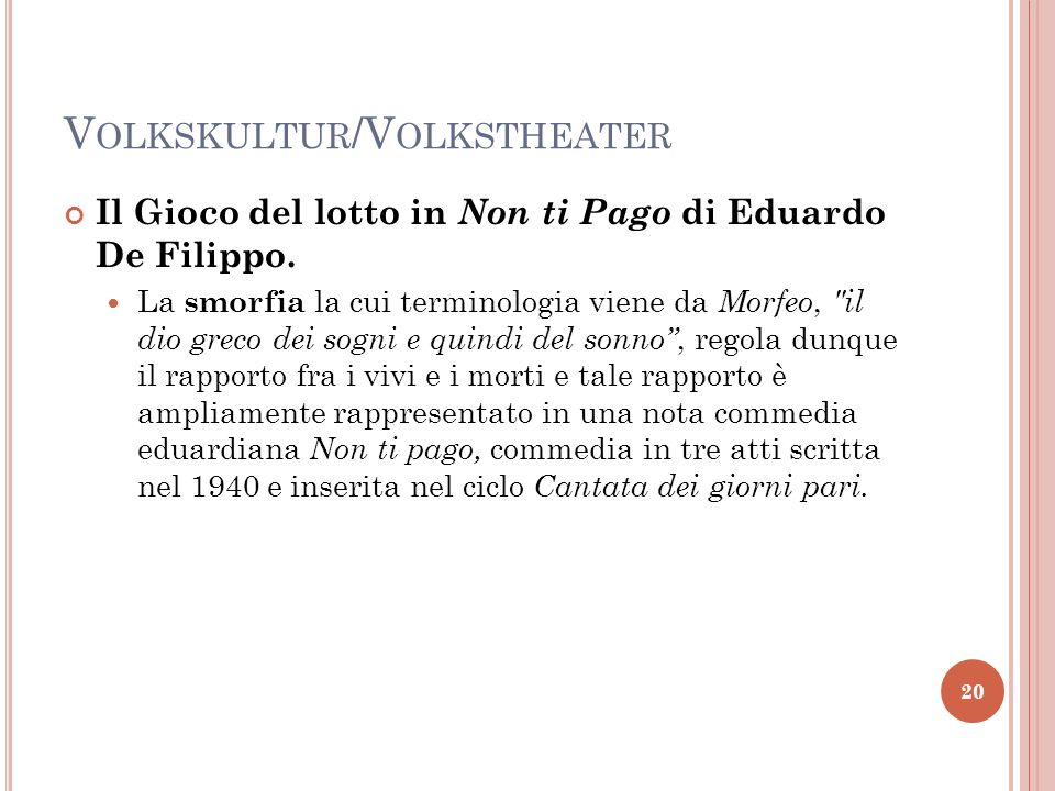 V OLKSKULTUR /V OLKSTHEATER Il Gioco del lotto in Non ti Pago di Eduardo De Filippo. La smorfia la cui terminologia viene da Morfeo,