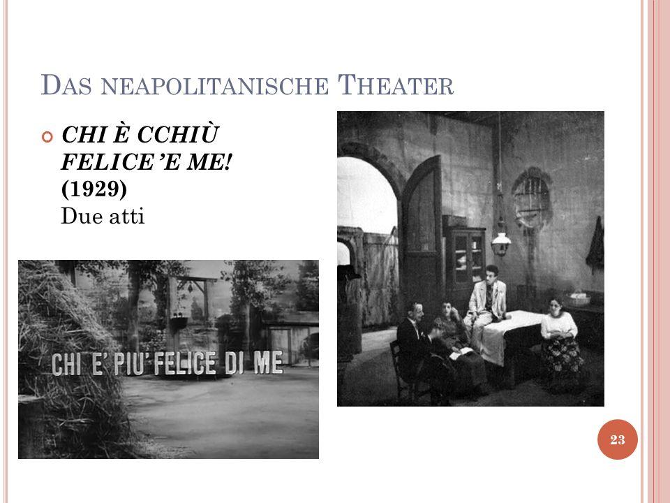 D AS NEAPOLITANISCHE T HEATER 23 CHI È CCHIÙ FELICE E ME! (1929) Due atti