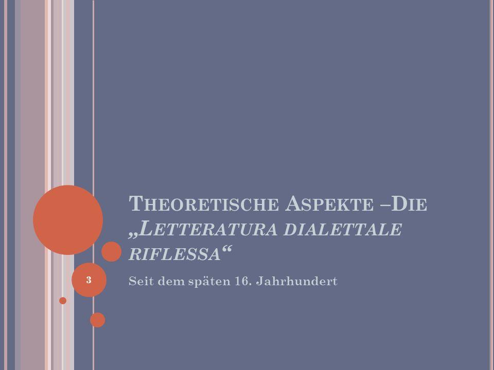 T HEORETISCHE A SPEKTE –D IE L ETTERATURA DIALETTALE RIFLESSA Seit dem späten 16. Jahrhundert 3