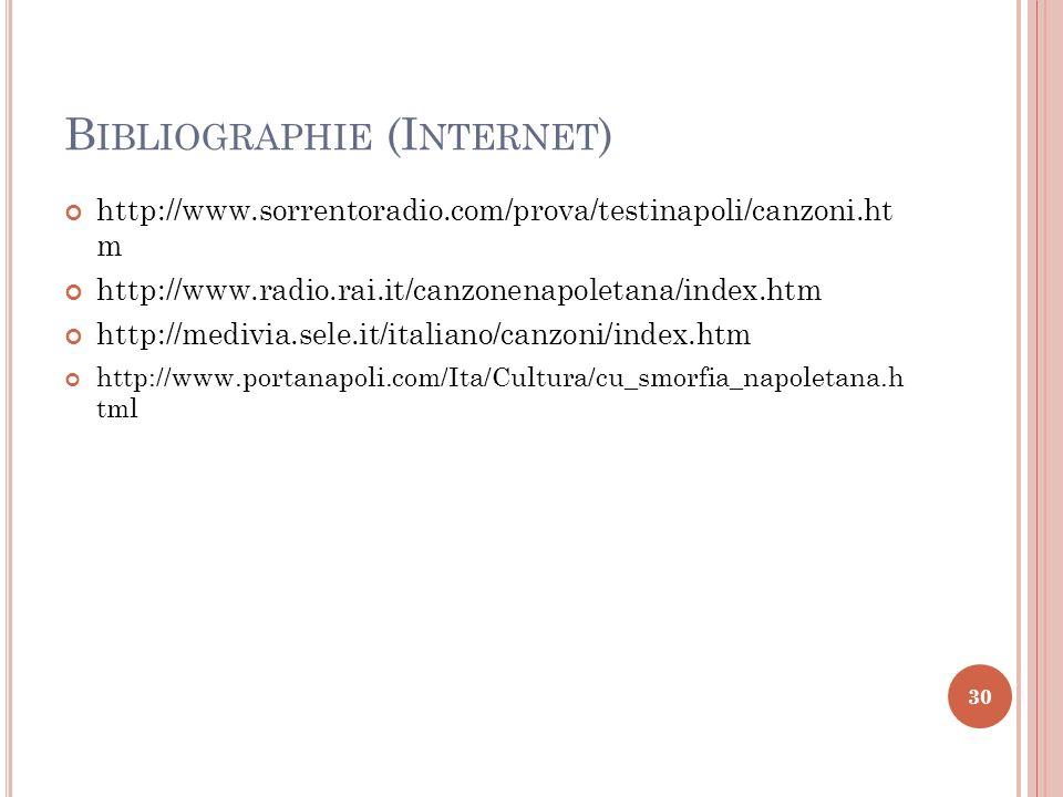 B IBLIOGRAPHIE (I NTERNET ) http://www.sorrentoradio.com/prova/testinapoli/canzoni.ht m http://www.radio.rai.it/canzonenapoletana/index.htm http://med