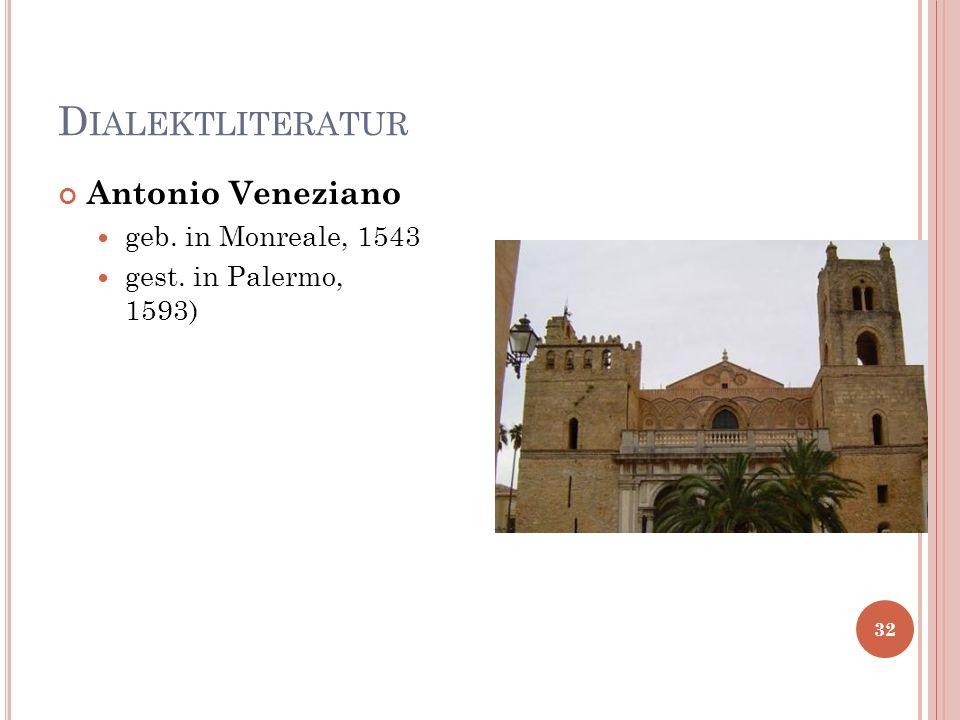 D IALEKTLITERATUR Antonio Veneziano geb. in Monreale, 1543 gest. in Palermo, 1593) 32