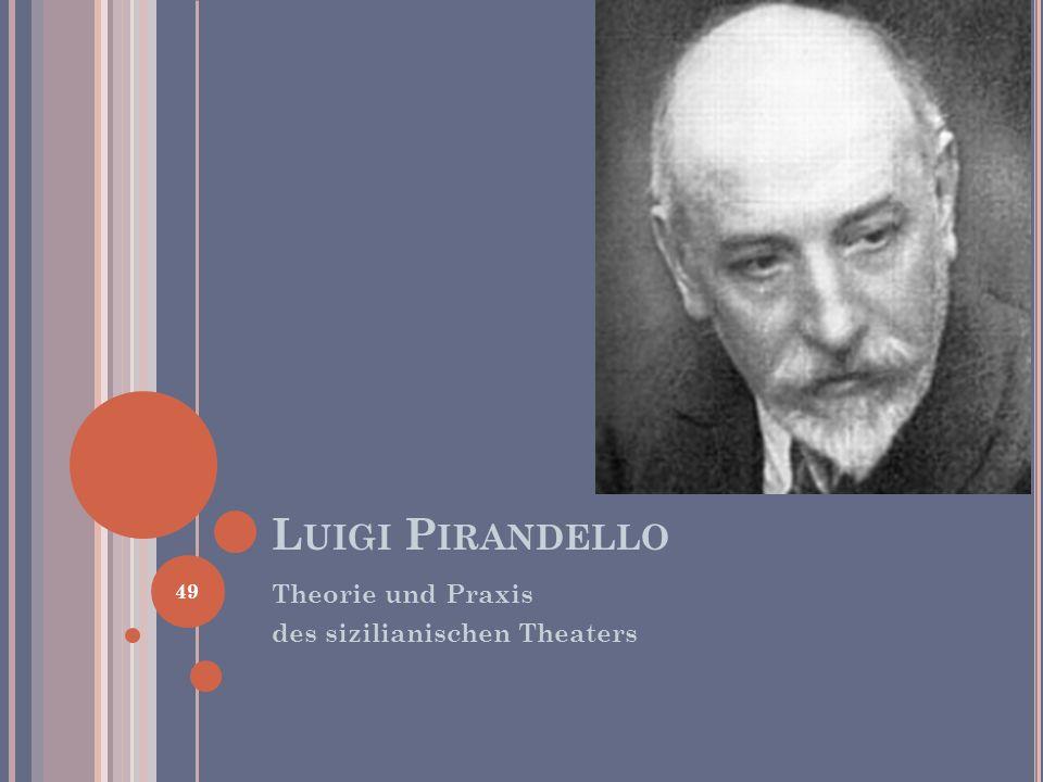 L UIGI P IRANDELLO Theorie und Praxis des sizilianischen Theaters 49
