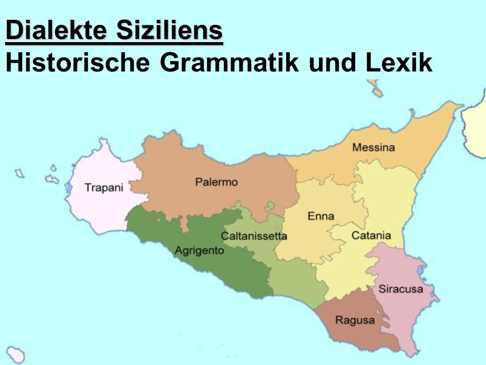 Dialekte Siziliens Dialekte Siziliens Historische Grammatik und Lexik