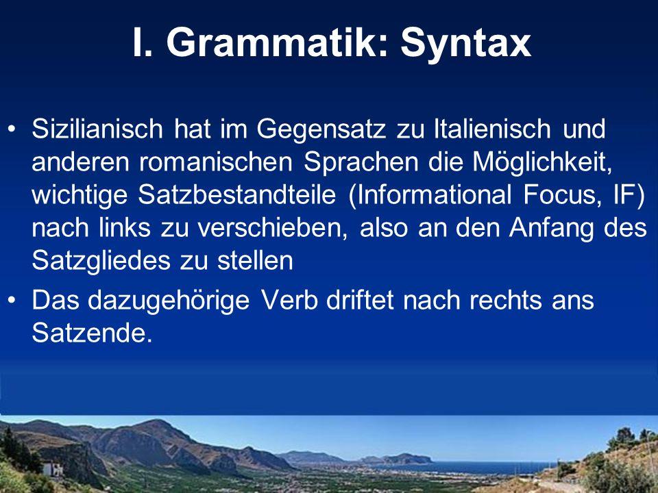 I. Grammatik: Syntax Sizilianisch hat im Gegensatz zu Italienisch und anderen romanischen Sprachen die Möglichkeit, wichtige Satzbestandteile (Informa