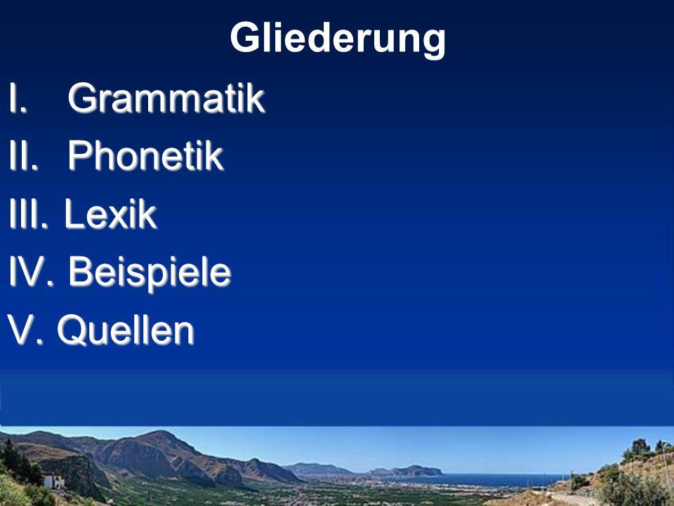 Gliederung I.Grammatik II.Phonetik III. Lexik IV. Beispiele V. Quellen