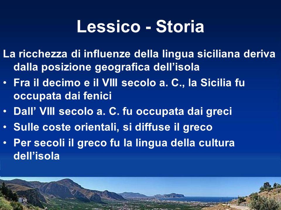 Lessico - Storia La ricchezza di influenze della lingua siciliana deriva dalla posizione geografica dellisola Fra il decimo e il VIII secolo a. C., la