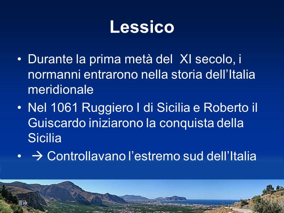 Lessico Durante la prima metà del XI secolo, i normanni entrarono nella storia dellItalia meridionale Nel 1061 Ruggiero I di Sicilia e Roberto il Guis