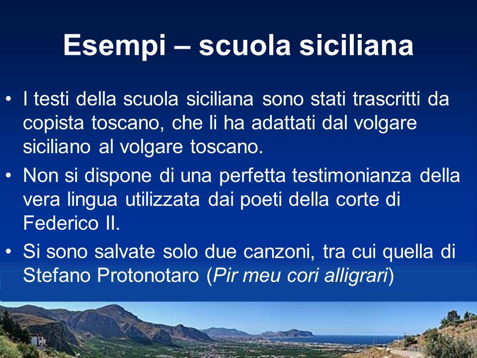 Esempi – scuola siciliana I testi della scuola siciliana sono stati trascritti da copista toscano, che li ha adattati dal volgare siciliano al volgare