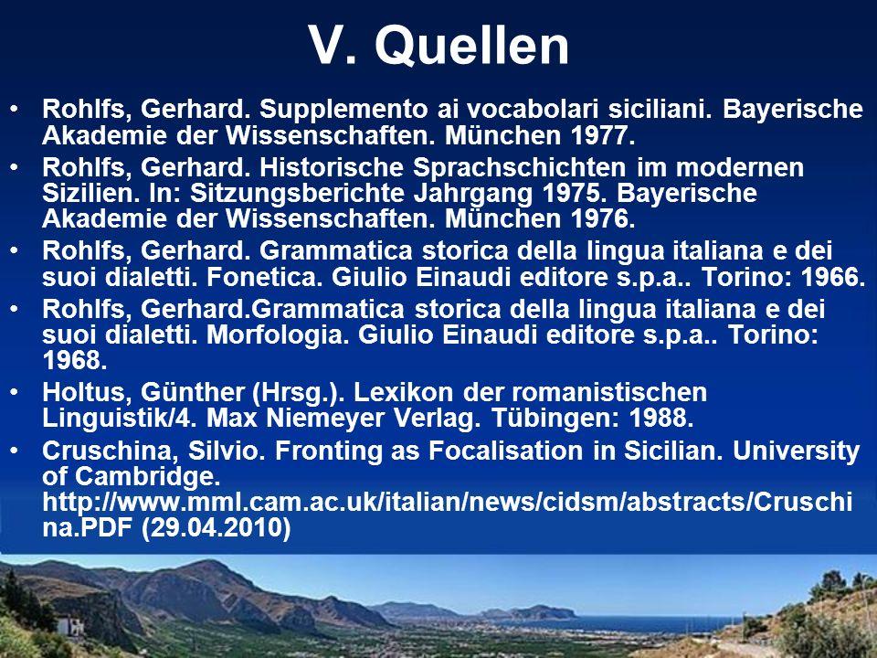 V. Quellen Rohlfs, Gerhard. Supplemento ai vocabolari siciliani. Bayerische Akademie der Wissenschaften. München 1977. Rohlfs, Gerhard. Historische Sp