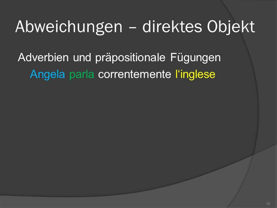 Abweichungen – direktes Objekt Adverbien und präpositionale Fügungen Angela parla correntemente linglese 10