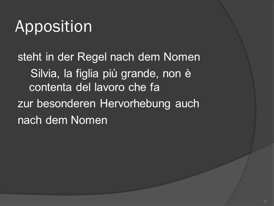 Apposition steht in der Regel nach dem Nomen Silvia, la figlia più grande, non è contenta del lavoro che fa zur besonderen Hervorhebung auch nach dem Nomen 17