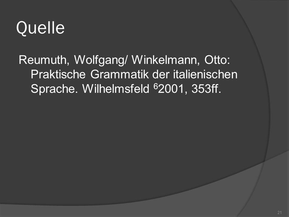 Quelle Reumuth, Wolfgang/ Winkelmann, Otto: Praktische Grammatik der italienischen Sprache.