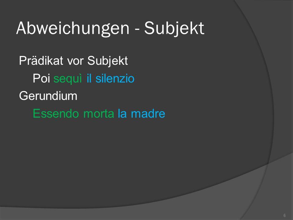 Abweichungen - Subjekt Prädikat vor Subjekt Poi sequì il silenzio Gerundium Essendo morta la madre 6