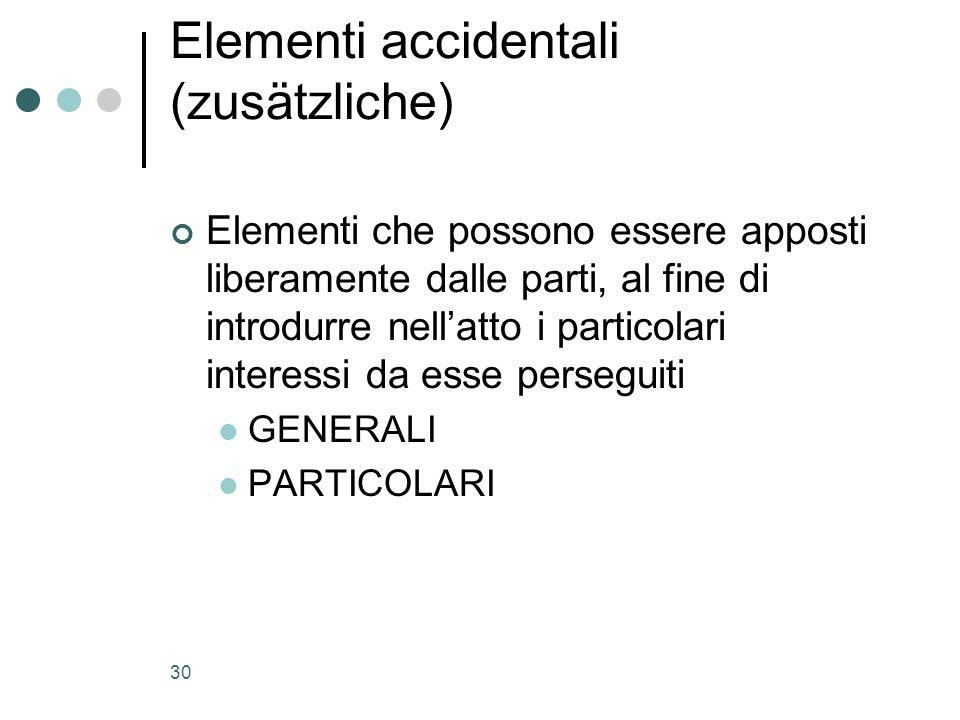 30 Elementi accidentali (zusätzliche) Elementi che possono essere apposti liberamente dalle parti, al fine di introdurre nellatto i particolari intere