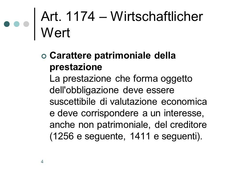 4 Art. 1174 – Wirtschaftlicher Wert Carattere patrimoniale della prestazione La prestazione che forma oggetto dell'obbligazione deve essere suscettibi