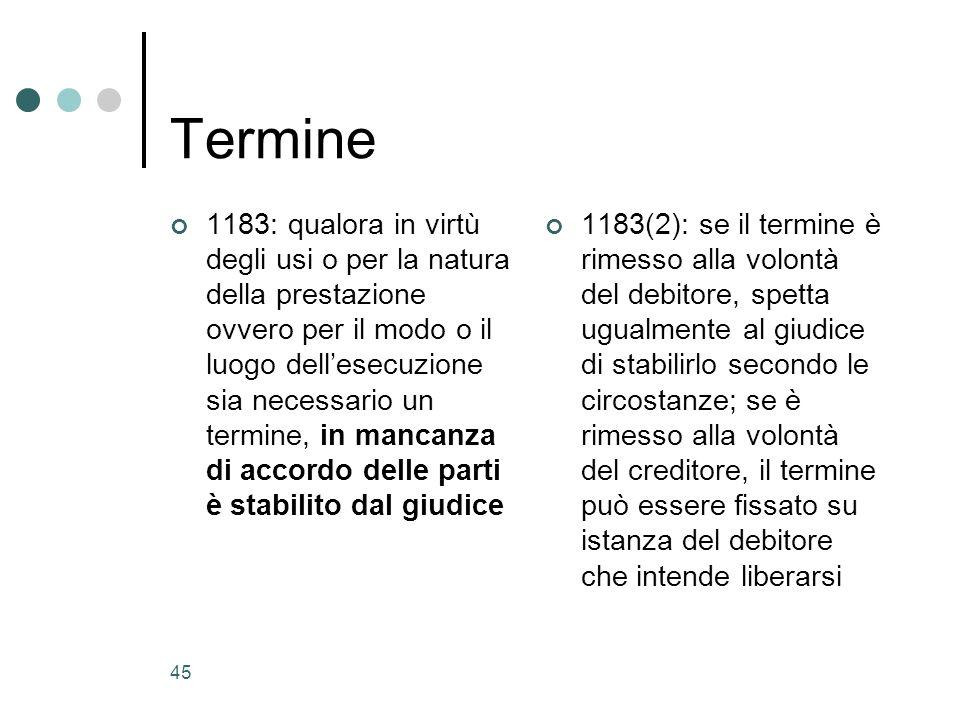 46 Termine (3) 1184: se per ladempimento è fissato il termine, questo si presume a favore del debitore, qualora non risulti stabilito a favore del creditore o di entrambi Una volta stabilito il termine, il creditore non può chiedere il pagamento prima della scadenza!!!.