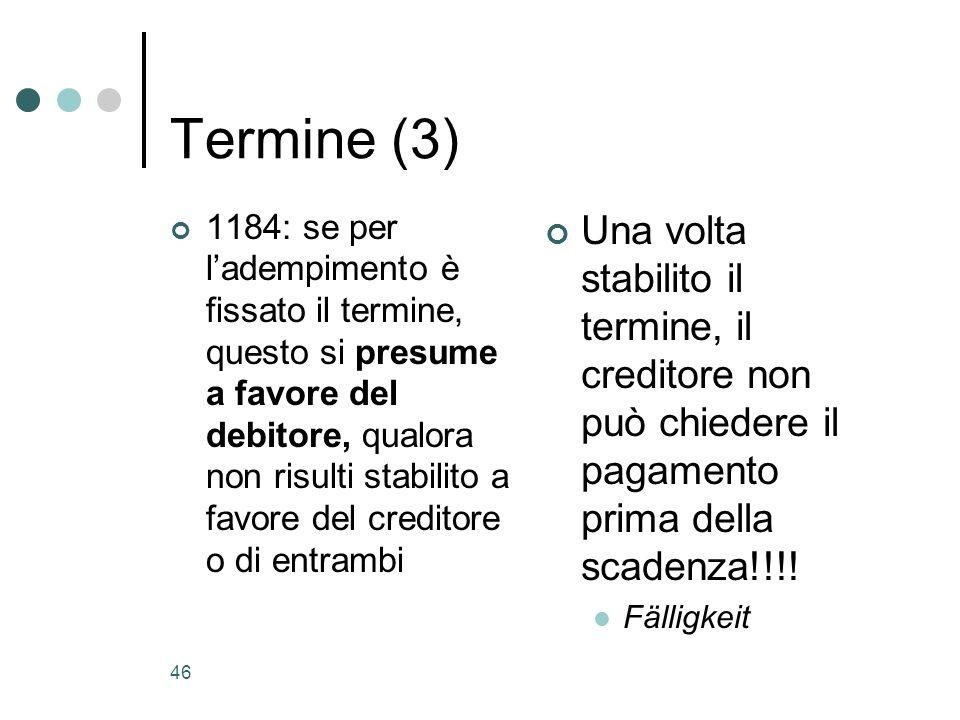 46 Termine (3) 1184: se per ladempimento è fissato il termine, questo si presume a favore del debitore, qualora non risulti stabilito a favore del cre