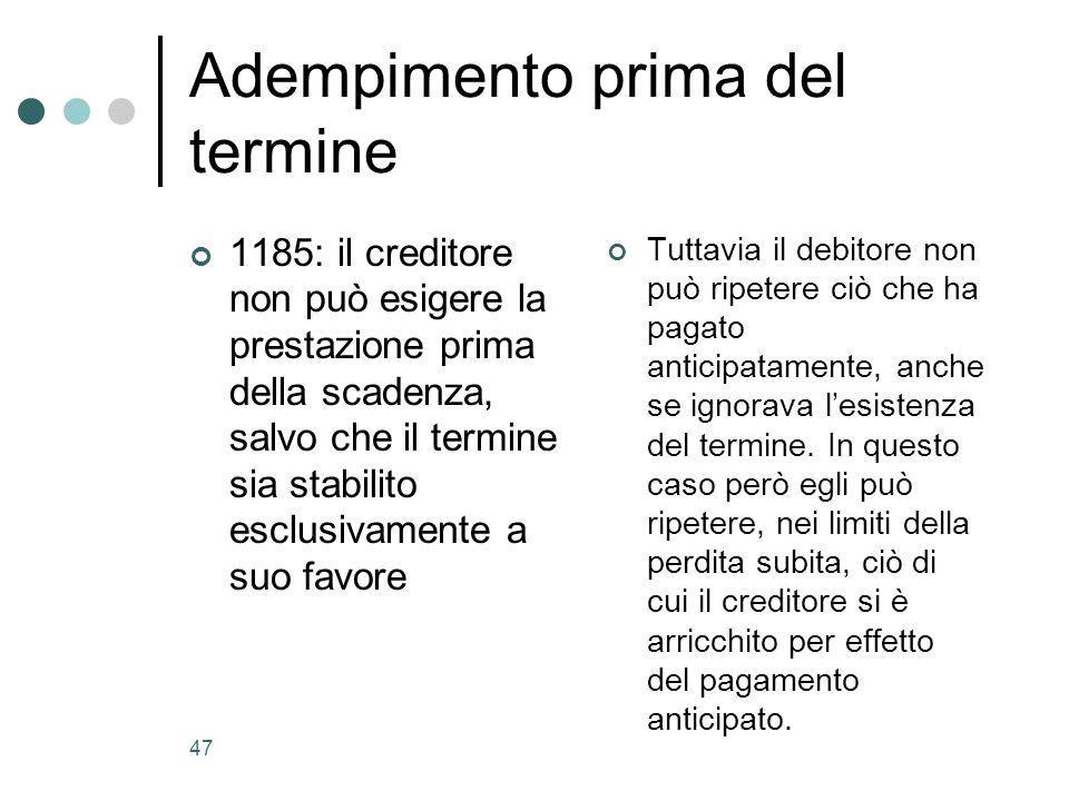 47 Adempimento prima del termine 1185: il creditore non può esigere la prestazione prima della scadenza, salvo che il termine sia stabilito esclusivam