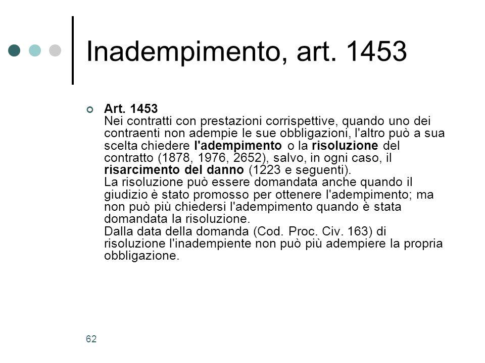 62 Inadempimento, art. 1453 Art. 1453 Nei contratti con prestazioni corrispettive, quando uno dei contraenti non adempie le sue obbligazioni, l'altro