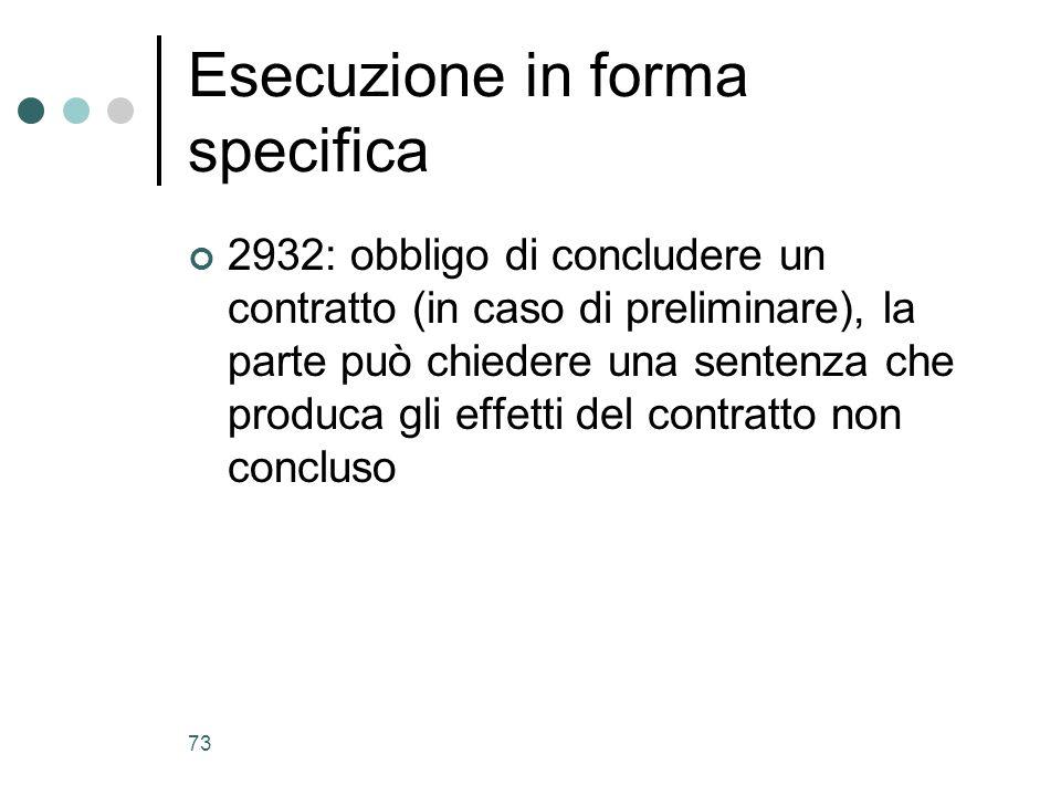 73 Esecuzione in forma specifica 2932: obbligo di concludere un contratto (in caso di preliminare), la parte può chiedere una sentenza che produca gli