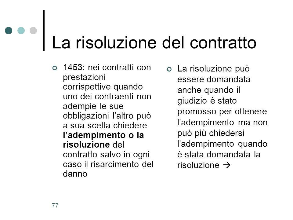 77 La risoluzione del contratto 1453: nei contratti con prestazioni corrispettive quando uno dei contraenti non adempie le sue obbligazioni laltro può