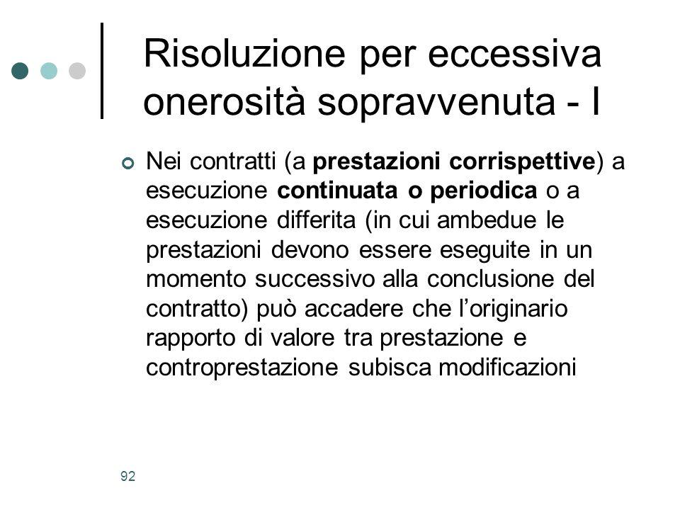 92 Risoluzione per eccessiva onerosità sopravvenuta - I Nei contratti (a prestazioni corrispettive) a esecuzione continuata o periodica o a esecuzione
