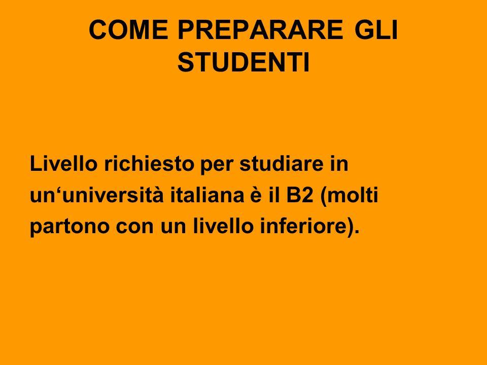 COME PREPARARE GLI STUDENTI Livello richiesto per studiare in ununiversità italiana è il B2 (molti partono con un livello inferiore).