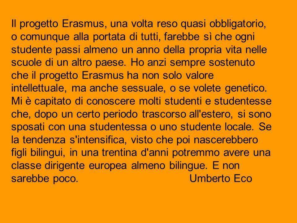 Il progetto Erasmus, una volta reso quasi obbligatorio, o comunque alla portata di tutti, farebbe sì che ogni studente passi almeno un anno della prop