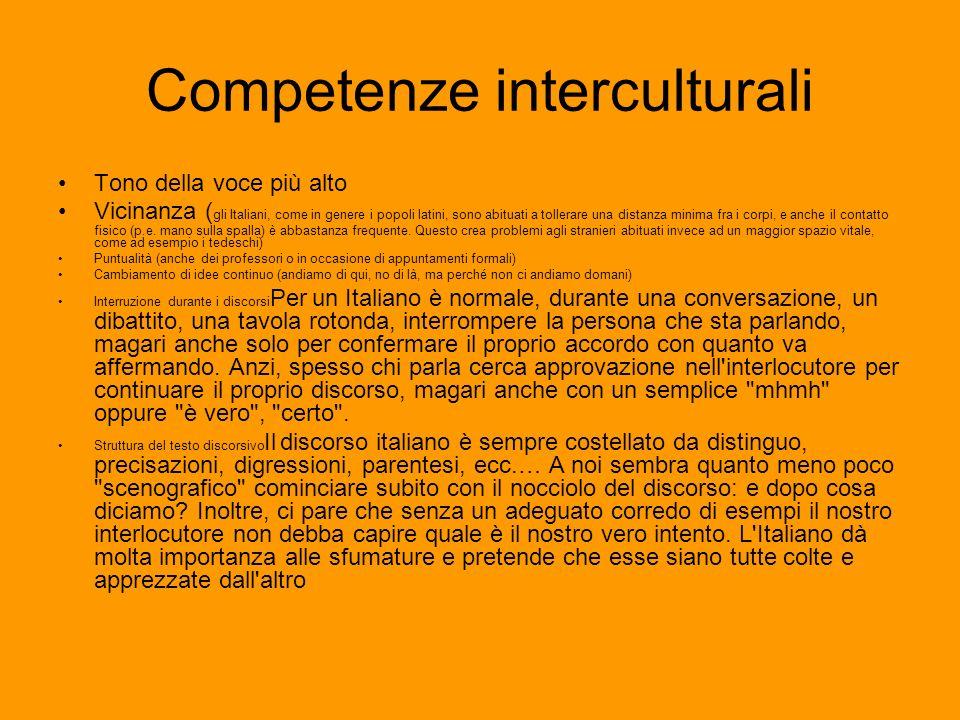 Competenze interculturali Tono della voce più alto Vicinanza ( gli Italiani, come in genere i popoli latini, sono abituati a tollerare una distanza mi