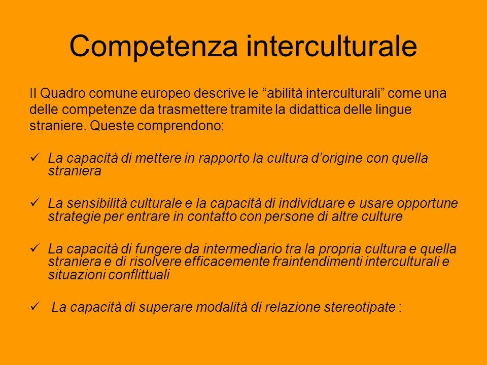 Competenza interculturale Il Quadro comune europeo descrive le abilità interculturali come una delle competenze da trasmettere tramite la didattica de