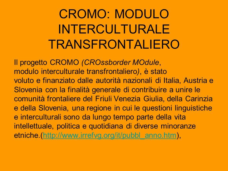 CROMO: MODULO INTERCULTURALE TRANSFRONTALIERO Il progetto CROMO (CROssborder MOdule, modulo interculturale transfrontaliero), è stato voluto e finanzi