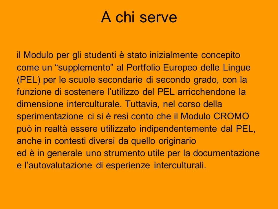 A chi serve il Modulo per gli studenti è stato inizialmente concepito come un supplemento al Portfolio Europeo delle Lingue (PEL) per le scuole second