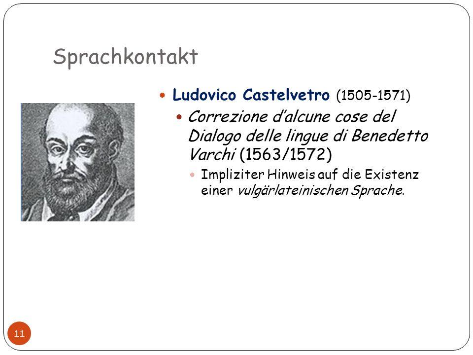 Sprachkontakt 11 Ludovico Castelvetro (1505-1571) Correzione dalcune cose del Dialogo delle lingue di Benedetto Varchi (1563/1572) Impliziter Hinweis