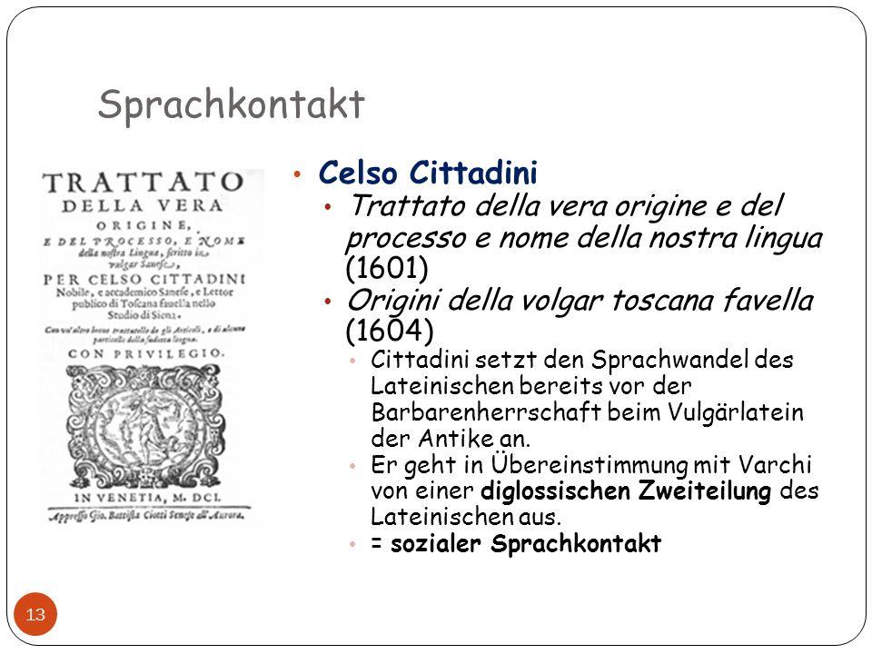 Sprachkontakt 13 Celso Cittadini Trattato della vera origine e del processo e nome della nostra lingua (1601) Origini della volgar toscana favella (16