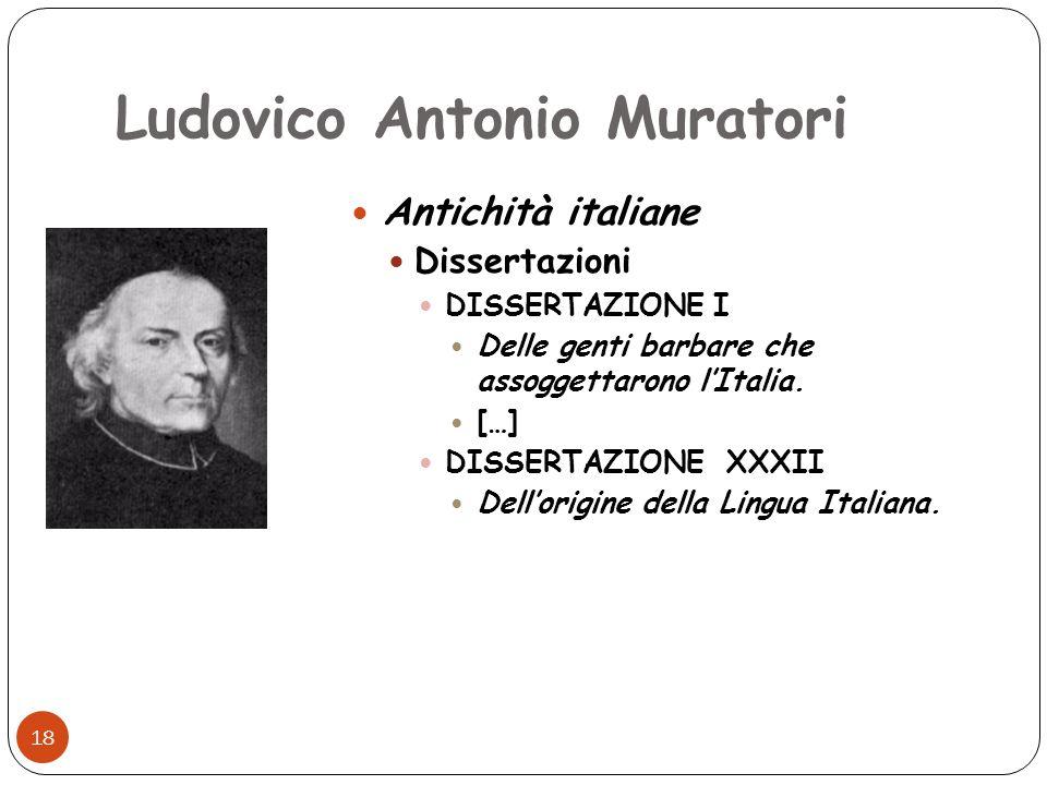 Ludovico Antonio Muratori 18 Antichità italiane Dissertazioni DISSERTAZIONE I Delle genti barbare che assoggettarono lItalia. […] DISSERTAZIONE XXXII